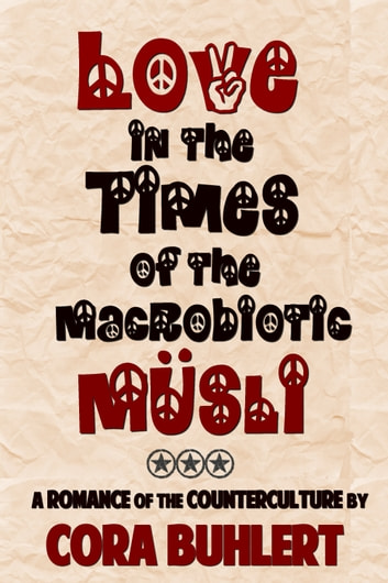 Love in the Times of the Macrobiotic Muesli - A Romance of the Counterculture ebook by Cora Buhlert
