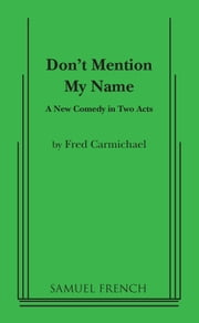 Don't Mention My Name ebook by Fred Carmichael