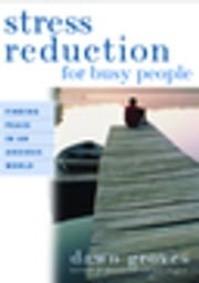 Stress Reduction for Busy People - Finding Peace in an Anxious World ebook by Dawn Groves
