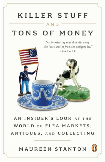 Killer Stuff and Tons of Money - An Insider's Look at the World of Flea Markets, Antiques, and Collecting ebook by Maureen Stanton
