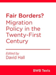 Fair Borders? - Migration Policy in the Twenty-First Century ebook by