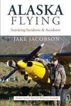 Alaska Flying ebook by Jake Jacobson