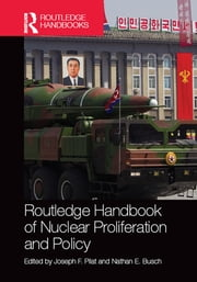 Routledge Handbook of Nuclear Proliferation and Policy ebook by Joseph F. Pilat,Nathan E. Busch