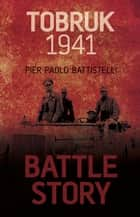 Battle Story: Tobruk 1941 ebook by Pier Paolo Battistelli