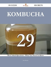 Kombucha 29 Success Secrets - 29 Most Asked Questions On Kombucha - What You Need To Know ebook by Jean Rocha