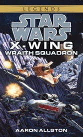 Wraith Squadron: Star Wars Legends (X-Wing) ebook by Aaron Allston