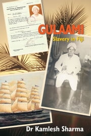 Gulaami: Slavery in Fiji - Indentured Labour - Fiji ebook by Dr Kamlesh Sharma