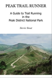 Peak Trail Runner - A Guide to Trail Running in the Peak District National Park ebook by Stevie Stoat
