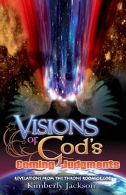 Visions of God's Coming Judgments ebook by Kimberly Jackson