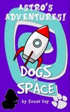 Dogs in Space!: Astro's Adventures ebook by Susan Day