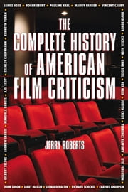 The Complete History of American Film Criticism ebook by Jerry Roberts