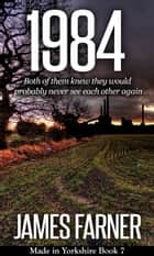 1984 - Made in Yorkshire, #7 ebook by James Farner