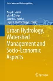 Urban Hydrology, Watershed Management and Socio-Economic Aspects ebook by Arup Kumar Sarma,Vijay P. Singh,Suresh A. Kartha,Rajib K. Bhattacharjya