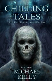 Chilling Tales - Evil Did I Dwell; Lewd I Did Live ebook by Michael Kelly