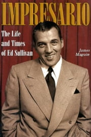 Impresario - The Life and Times of Ed Sullivan ebook by James Maguire