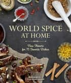 World Spice at Home - New Flavors for 75 Favorite Dishes ebook by Amanda Bevill, Julie Kramis Hearne, Charity Burggraaf