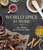 World Spice at Home - New Flavors for 75 Favorite Dishes ebook by Amanda Bevill,Julie Kramis Hearne,Charity Burggraaf