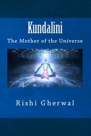 Kundalini - The Mother of the Universe ebook by Rishi Singh Gherwal
