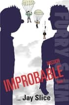 Furry and Jim: Mission Improbable Book 1 ebook by Jay Slice