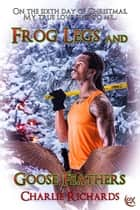 Frog Legs and Goose Feathers ebook by Charlie Richards
