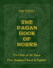 The Pagan Book of Hours : Breviary ebook by The Order of the Horae First Kingdom Church of Asphodel