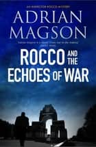 Rocco and the Echoes of War ebook by Adrian Magson