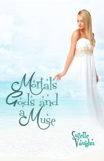 Mortals, Gods, and a Muse ebook by Suzette Vaughn