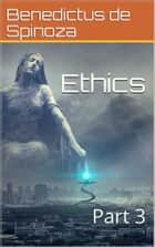 Ethics — Part 3 ebook by Benedictus de Spinoza