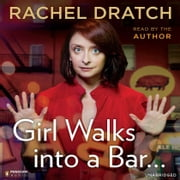 Girl Walks into a Bar . . . - Comedy Calamities, Dating Disasters, and a Midlife Miracle audiobook by Rachel Dratch