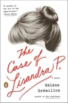 The Case of Lisandra P. - A Novel ebook by Helene Gremillon, Alison Anderson