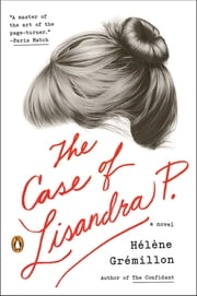 The Case of Lisandra P. - A Novel ebook by Helene Gremillon,Alison Anderson