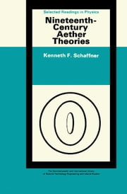 Nineteenth-Century Aether Theories: The Commonwealth and International Library: Selected Readings in Physics ebook by Schaffner, Kenneth F.