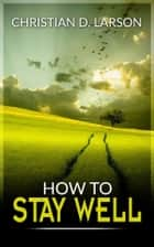 How to stay well ebook by Christian D. Larson