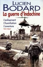La guerre d'Indochine ebook by Lucien Bodard