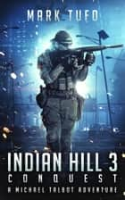 Indian Hill 3: Conquest ~ A Michael Talbot Adventure - Indian Hill 3 ebook by Mark Tufo