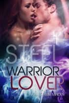 Steel - Warrior Lover 7 - Die Warrior Lover Serie ebook by Inka Loreen Minden