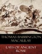 Lays of Ancient Rome - Illustrated ebook by Thomas Babbington Macaulay, Paul Hardy (Illustrator)