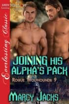 Joining His Alpha's Pack ebook by Marcy Jacks