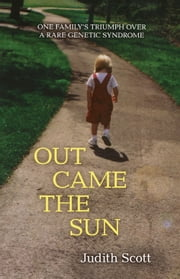 Out Came the Sun - One Family's Triumph over a Rare Genetic Syndrome ebook by Judith Scott