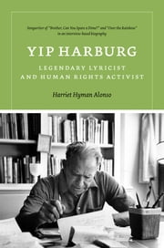 Yip Harburg - Legendary Lyricist and Human Rights Activist ebook by Harriet Hyman Alonso