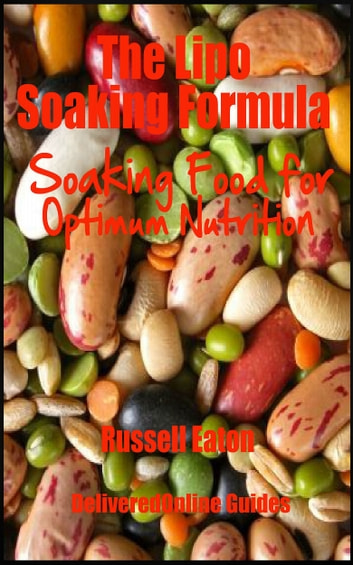 The Lipo Soaking Formula: Soaking Food for Optimum Nutrition ebook by Russell Eaton