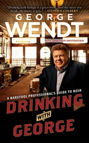 Drinking with George - A Barstool Professional's Guide to Beer ebook by George Wendt