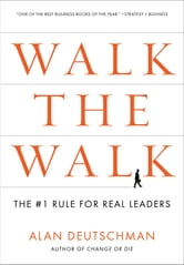 Walk the Walk - The #1 Rule for Real Leaders ebook by Alan Deutschman