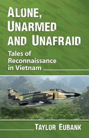 Alone, Unarmed and Unafraid - Tales of Reconnaissance in Vietnam ebook by Taylor Eubank