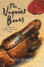 The Unquiet Bones - The first chronicle of Hugh de Singleton, surgeon ebook by Mel Starr