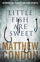 Little Fish Are Sweet ebook by Matthew Condon