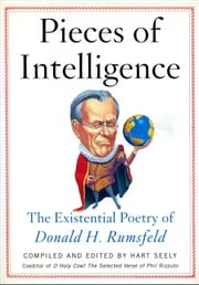 Pieces of Intelligence - The Existential Poetry of Donald H. Rumsfeld ebook by Hart Seely