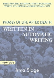 Phases of Life After Death - Written in Automatic Writing ebook by Irma Slage