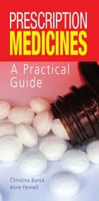Prescription Medicines - A Practical Guide ebook by Christina Bunce, Anne Fennell