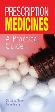 Prescription Medicines - A Practical Guide ebook by Christina Bunce,Anne Fennell